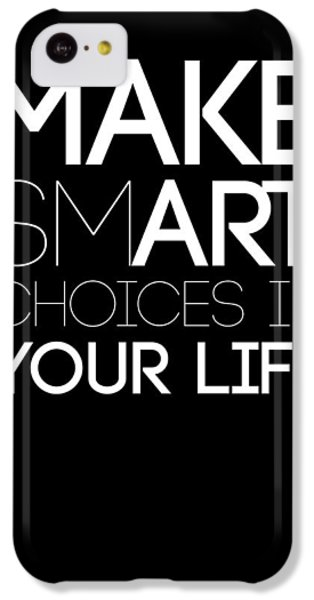 Make Smart Choices In Your Life Poster 2 IPhone 5c Case