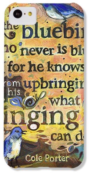 Bluebird iPhone 5c Case - Singing Bluebird Cole Porter Painted Quote by Jen Norton