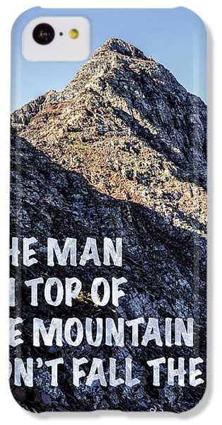 The Man On Top Of The Mountain Didn't Fall There IPhone 5c Case by Aaron Spong