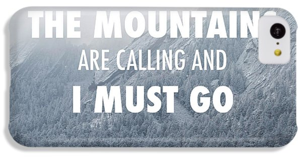 The Mountains Are Calling And I Must Go IPhone 5c Case by Aaron Spong