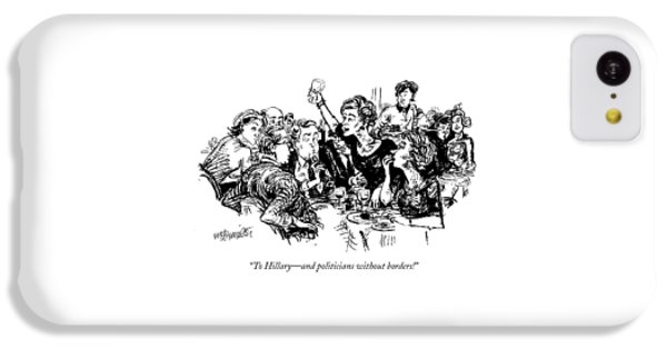 To Hillary - And Politicians Without Borders! IPhone 5c Case by William Hamilton