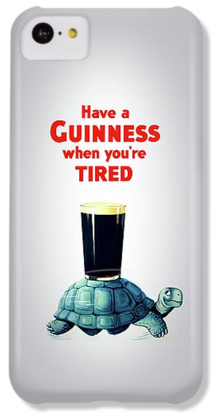 Guinness When You're Tired IPhone 5c Case by Mark Rogan