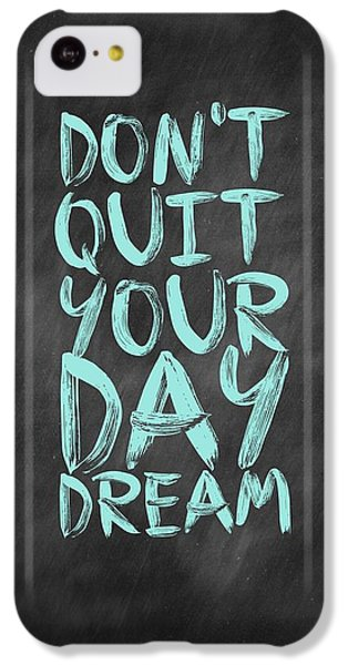 Don't Quite Your Day Dream Inspirational Quotes Poster IPhone 5c Case