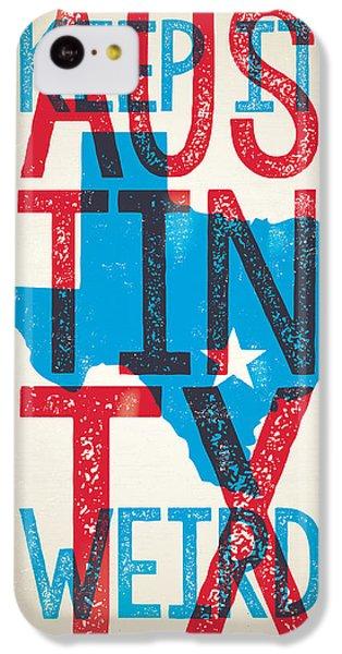 Austin Texas - Keep Austin Weird IPhone 5c Case by Jim Zahniser