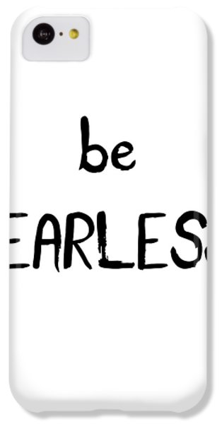 Be Fearless IPhone 5c Case by Emiliano Deificus