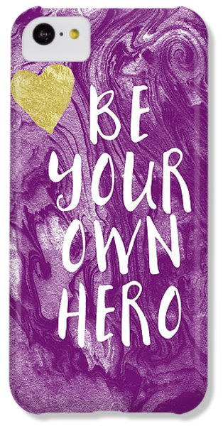 Be Your Own Hero - Inspirational Art By Linda Woods IPhone 5c Case by Linda Woods