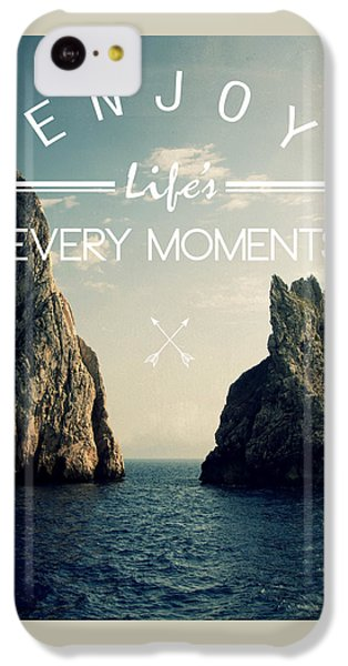 Enjoy Life Every Momens IPhone 5c Case by Mark Ashkenazi