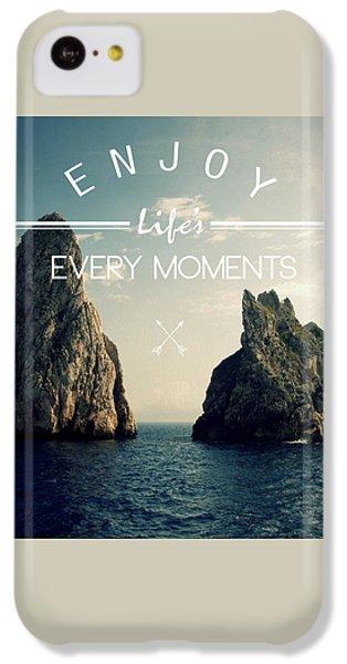 Enjoy Life Every Momens IPhone 5c Case by Mark Ashkenazi