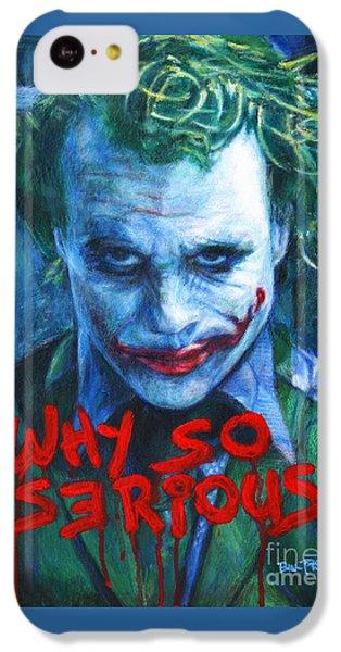 Joker - Why So Serioius? IPhone 5c Case by Bill Pruitt