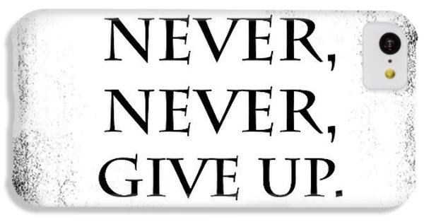 Never Never Never Give Up Quote IPhone 5c Case