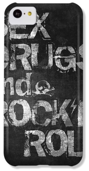 Sex Drugs And Rock N Roll IPhone 5c Case by Taylan Apukovska