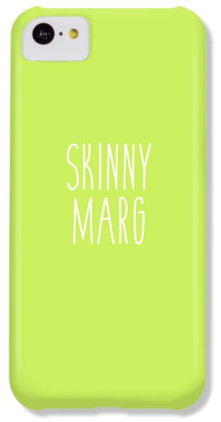 Skinny Marg IPhone 5c Case by Cortney Herron