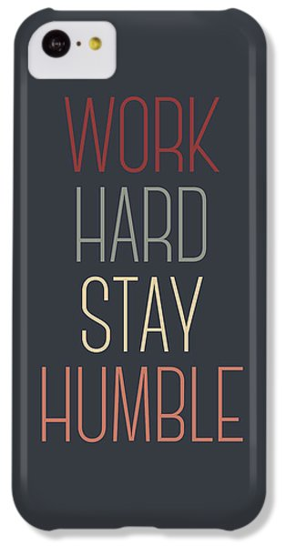 Work Hard Stay Humble Quote IPhone 5c Case by Taylan Apukovska