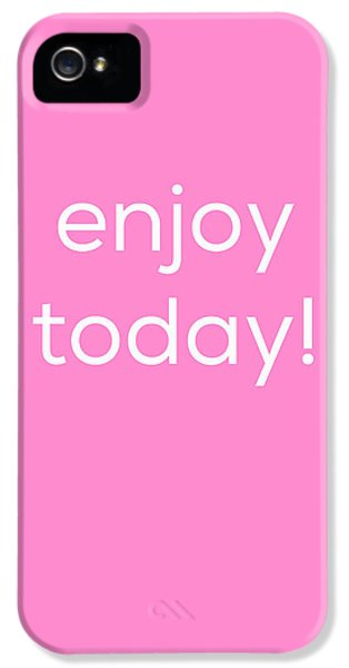 Enjoy Today IPhone 5s Case by Kim Fearheiley