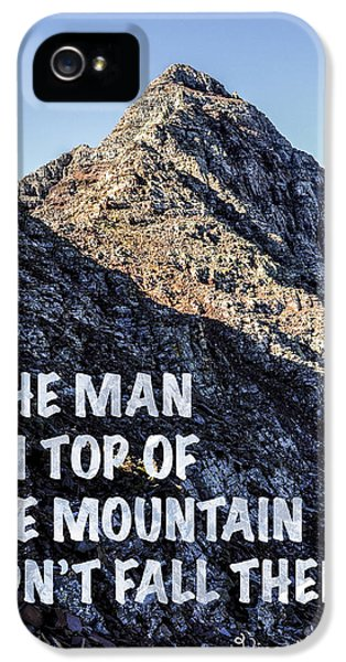 The Man On Top Of The Mountain Didn't Fall There IPhone 5s Case by Aaron Spong