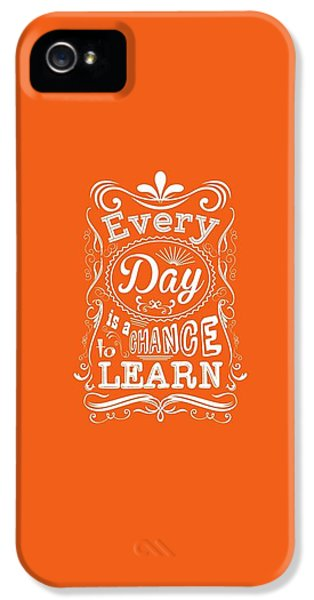 Every Day Is A Chance To Learn Motivating Quotes Poster IPhone 5s Case by Lab No 4
