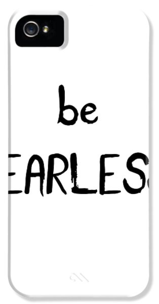 Be Fearless IPhone 5s Case by Emiliano Deificus