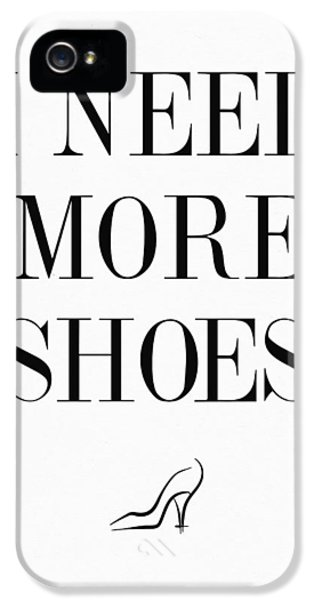 I Need More Shoes Quote IPhone 5s Case by Taylan Apukovska