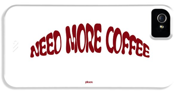 iPhone 5s Case - Need More Coffee by Orphelia Aristal