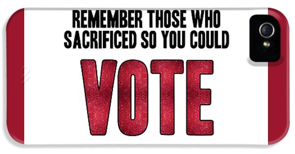 Remember Those Who Sacrificed So You Could Vote IPhone 5s Case