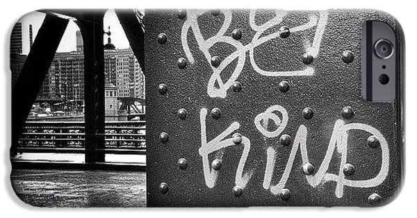 Be Kind Graffiti On A Chicago Bridge IPhone 6 Case