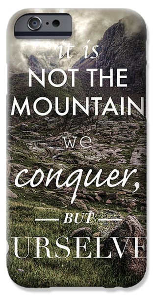 It Is Not The Mountain We Conquer But Ourselves IPhone 6 Case