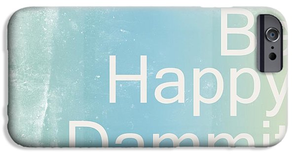 Motivational Poster iPhone Cases - Be Happy Dammit iPhone Case by Photodream Art