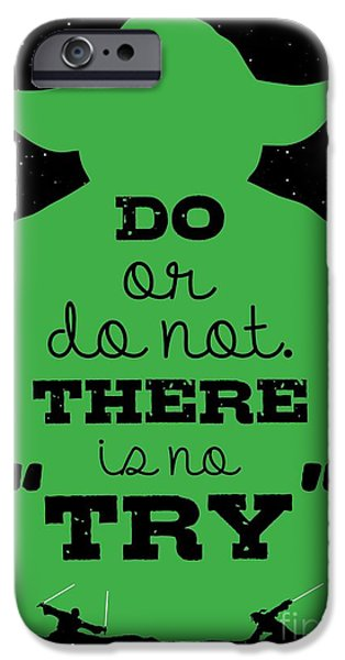 Yoda iPhone 6 Case - Do Or Do Not There Is No Try. - Yoda Movie Minimalist Quotes Poster by Lab No 4 The Quotography Department