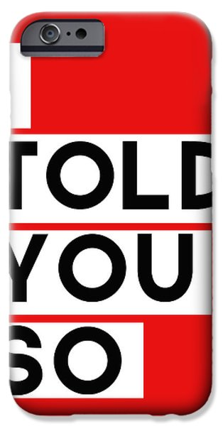 Red iPhone 6 Case - I Told You So by Linda Woods