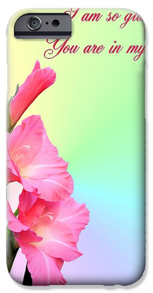 Gladiolas iPhone Cases - Im so glad You are in my life iPhone Case by Kristin Elmquist