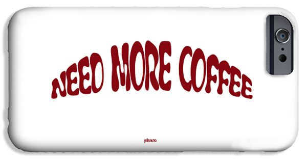 iPhone 6 Case - Need More Coffee by Orphelia Aristal