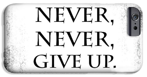 Motivational Poster iPhone Cases - Never Never Never Give Up Quote iPhone Case by Kate McKenna
