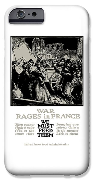 First World War iPhone Cases - War Rages In France - We Must Feed Them iPhone Case by War Is Hell Store