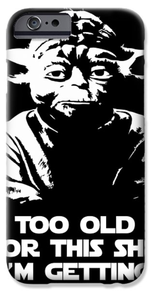 Yoda iPhone 6 Case - Yoda Parody - Too Old For This Shit I'm Getting by Filip Hellman