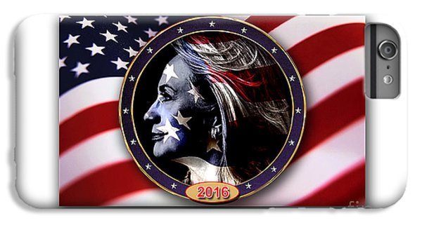 Hillary 2016 IPhone 6 Plus Case by Marvin Blaine