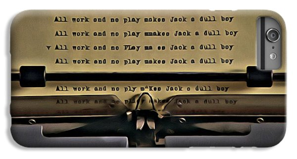 All Work And No Play Makes Jack A Dull Boy IPhone 6 Plus Case by Florian Rodarte