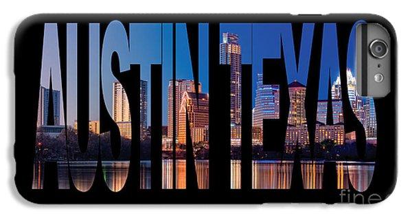 Austin Texas IPhone 6 Plus Case by Marvin Blaine