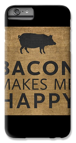 Bacon Makes Me Happy IPhone 6 Plus Case by Nancy Ingersoll