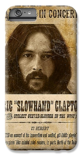 Clapton Wanted Poster IPhone 6 Plus Case by Gary Bodnar