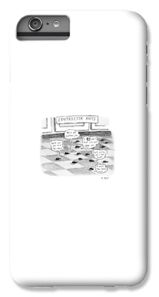 Ant iPhone 6 Plus Case - Contractor Ants Are Leaving A House. Ants' Speech by Roz Chast