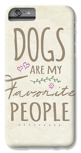 Dog iPhone 6 Plus Case - Dogs Are My Favorite People - American Version by Natalie Kinnear