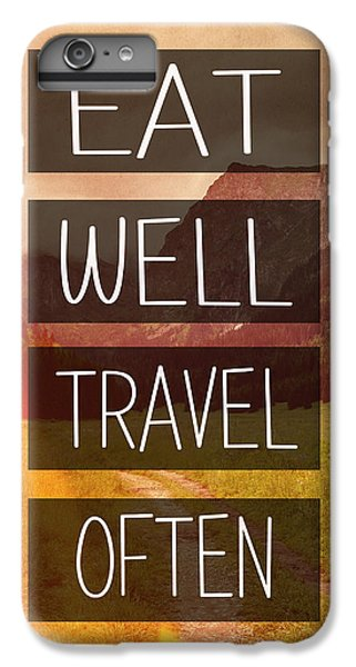 Eat Well Travel Often IPhone 6 Plus Case by Pati Photography