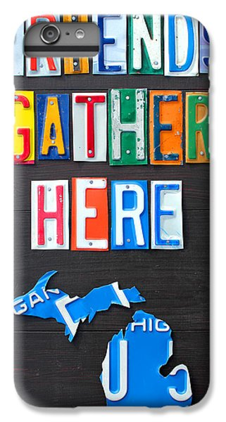 Friends Gather Here Recycled License Plate Art Lettering Sign Michigan Version IPhone 6 Plus Case by Design Turnpike