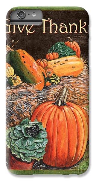 Give Thanks IPhone 6 Plus Case by Debbie DeWitt