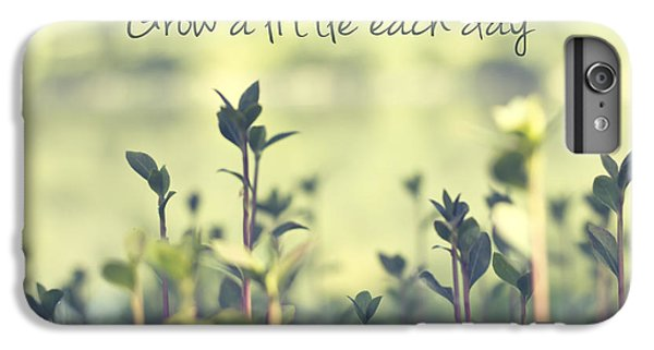 Grow A Little Each Day Inspirational Green Shoots And Leaves IPhone 6 Plus Case by Beverly Claire Kaiya