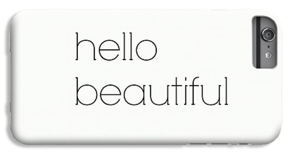 Hello Beautiful IPhone 6 Plus Case by Chastity Hoff