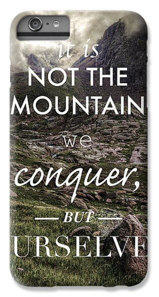 It Is Not The Mountain We Conquer But Ourselves IPhone 6 Plus Case