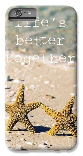 Life's Better Together IPhone 6 Plus Case