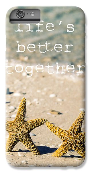 Life's Better Together IPhone 6 Plus Case by Edward Fielding