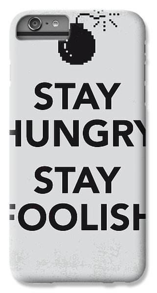 My Stay Hungry Stay Foolish Poster IPhone 6 Plus Case by Chungkong Art